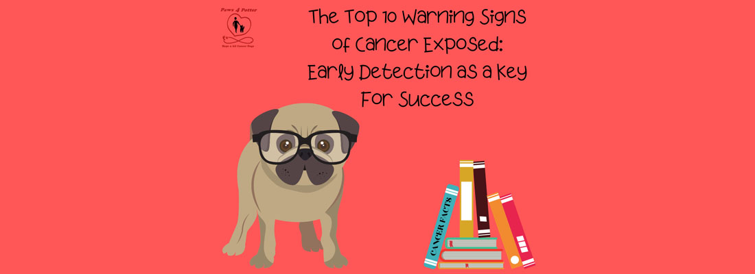 The Top Ten Warning Signs of Cancer Exposed: Early Detection as a Key for Success